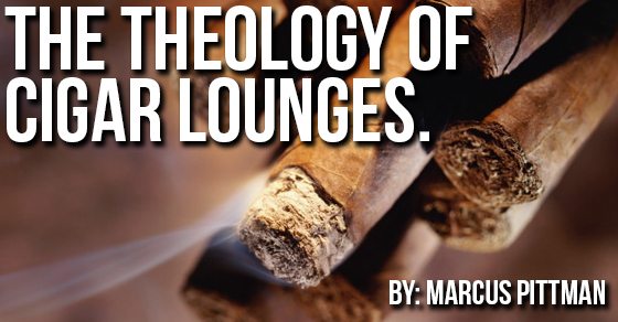 The Theology of Cigar Lounges