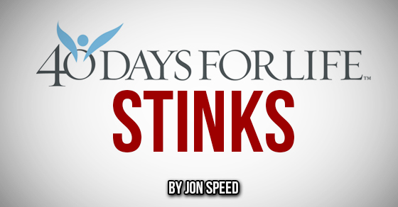 40 Days for Life Stinks