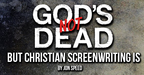 God's Not Dead but Christian Screen Writing Is