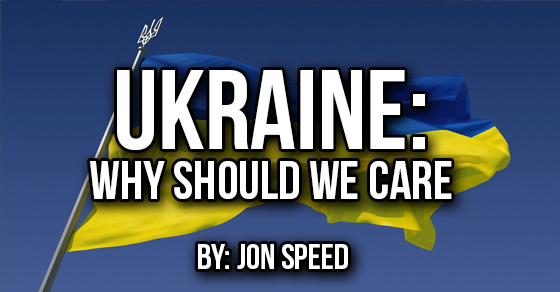 Ukraine: Why You Should Care