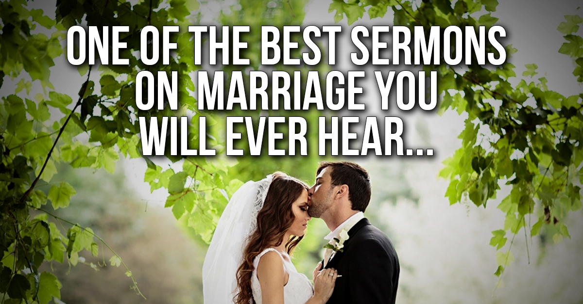 One of the best sermons on marriage you will ever hear…