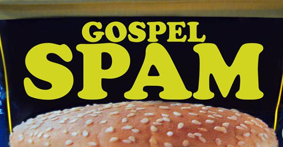 Why did you name the site Gospel Spam?!