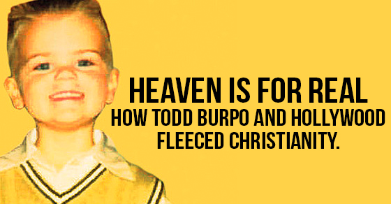 Heaven is For Real: How Todd Burpo and Hollywood Fleeced Christianity.