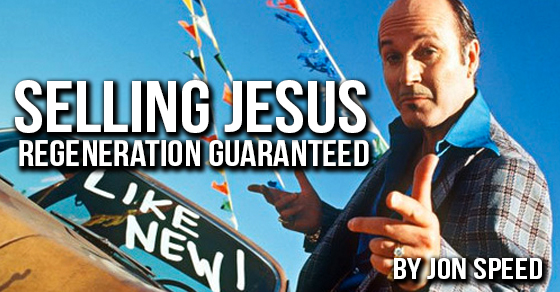 Selling Jesus: Regeneration Guaranteed