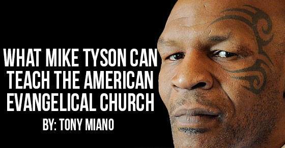 What Mike Tyson Can Teach the American Evangelical Church
