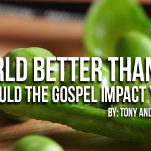 A World Better than Eden: How Should the Gospel Impact Your Diet