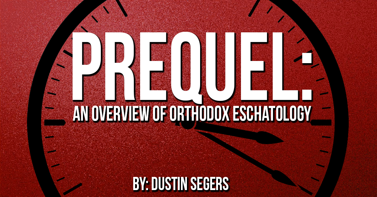 Prequel: An Overview of Orthodox Eschatology