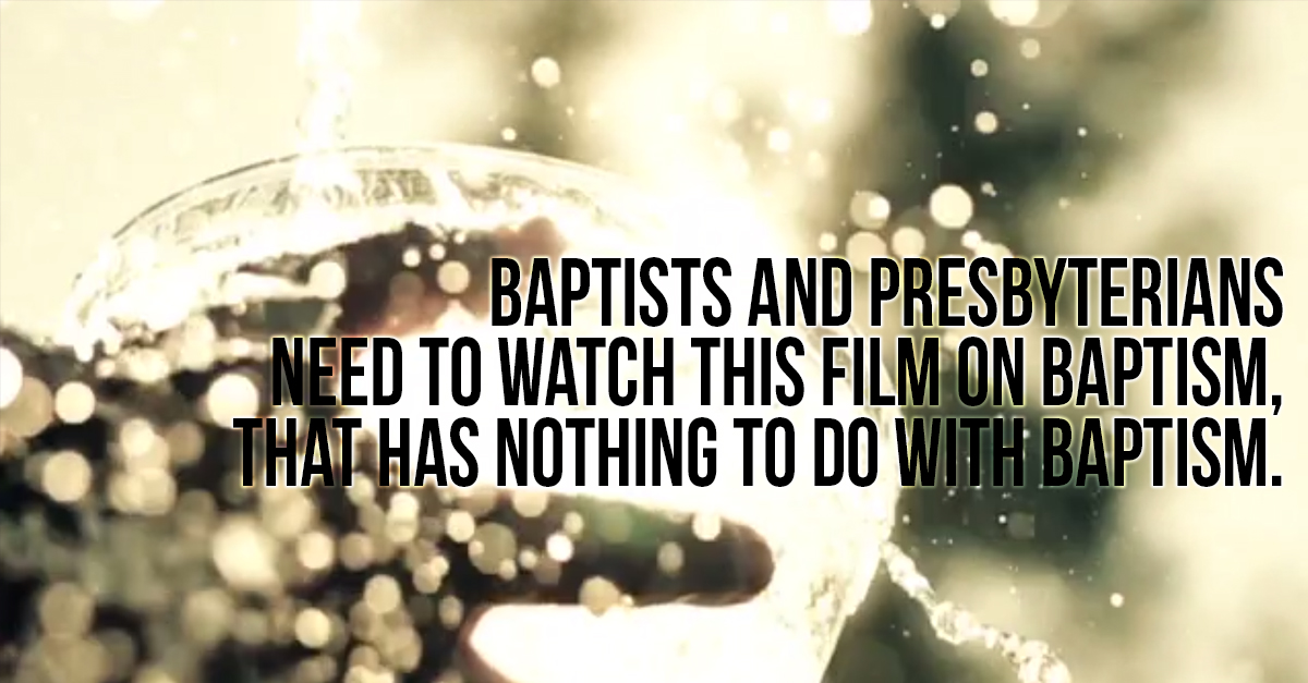 "Why both Baptists and Presbyterians should watch the movie ""Baptism is Not Enough"""