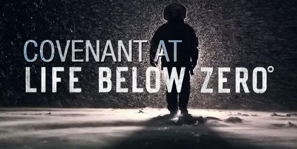The Covenant at Life Below Zero