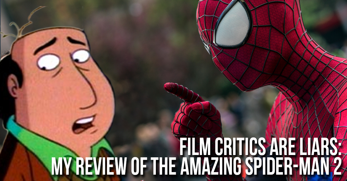 All Film Critics are Liars: My Review of The Amazing Spider-Man 2