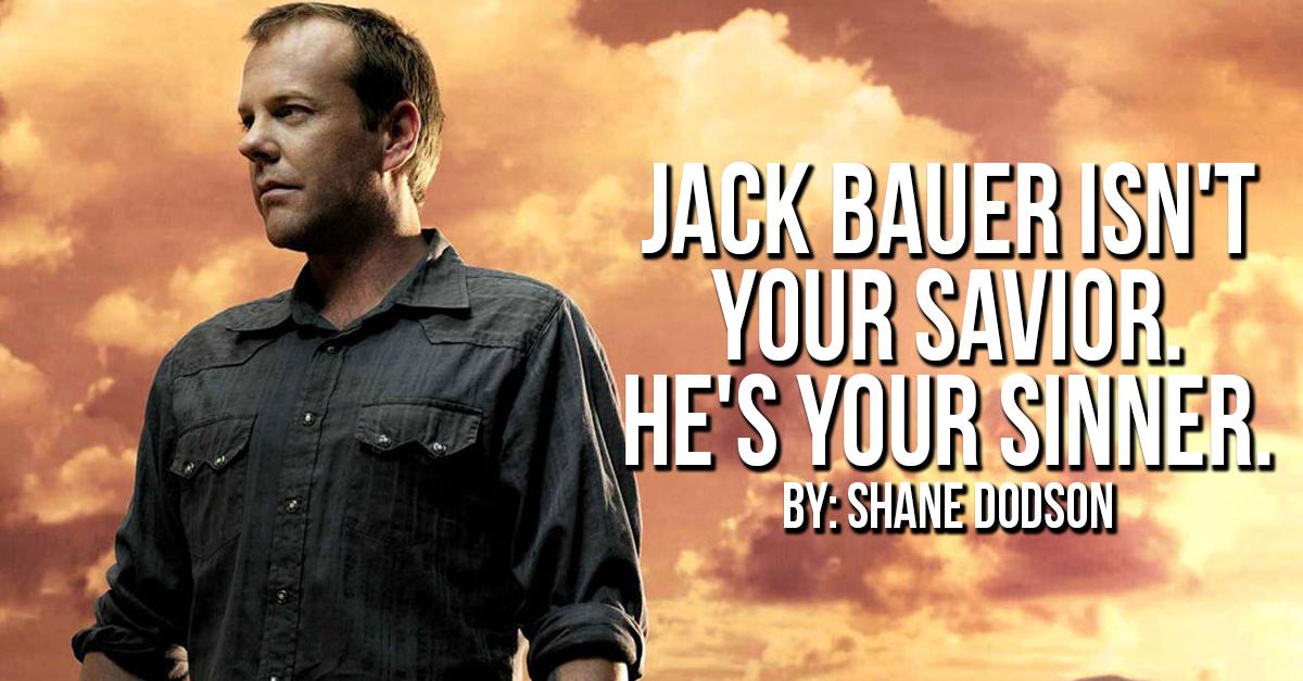 Jack Bauer Isn't Your Savior. He's Your Sinner.