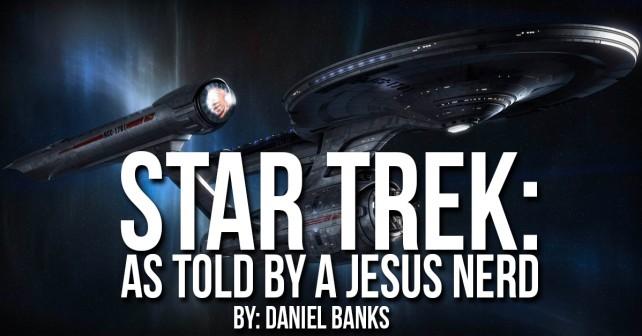 Star Trek- As Told by a Jesus Nerd