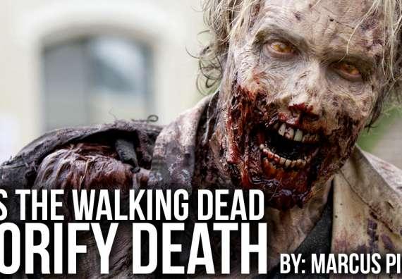 Does the walking dead glorify death?
