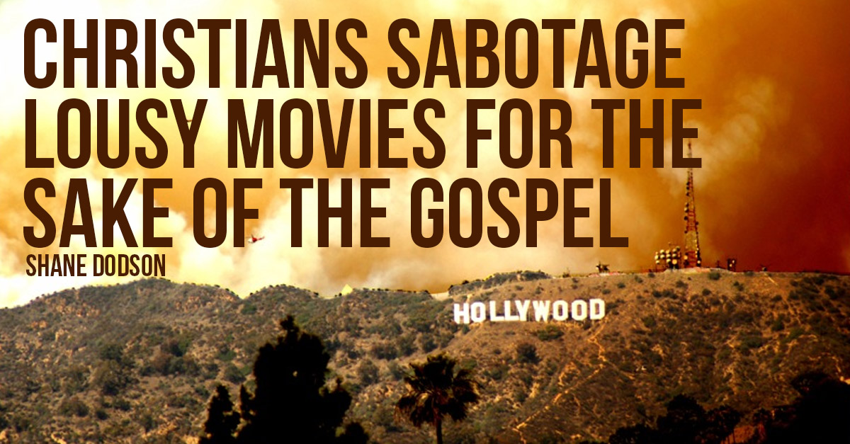 Christians Sabotage Lousy Movies for the Sake of the Gospel