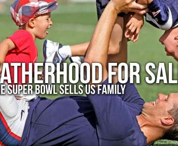 Fatherhood for Sale - The Superbowl Dad Ads