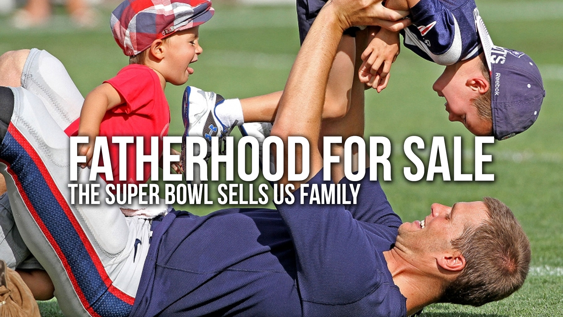 Fatherhood for Sale –  The Super Bowl sells us Family.