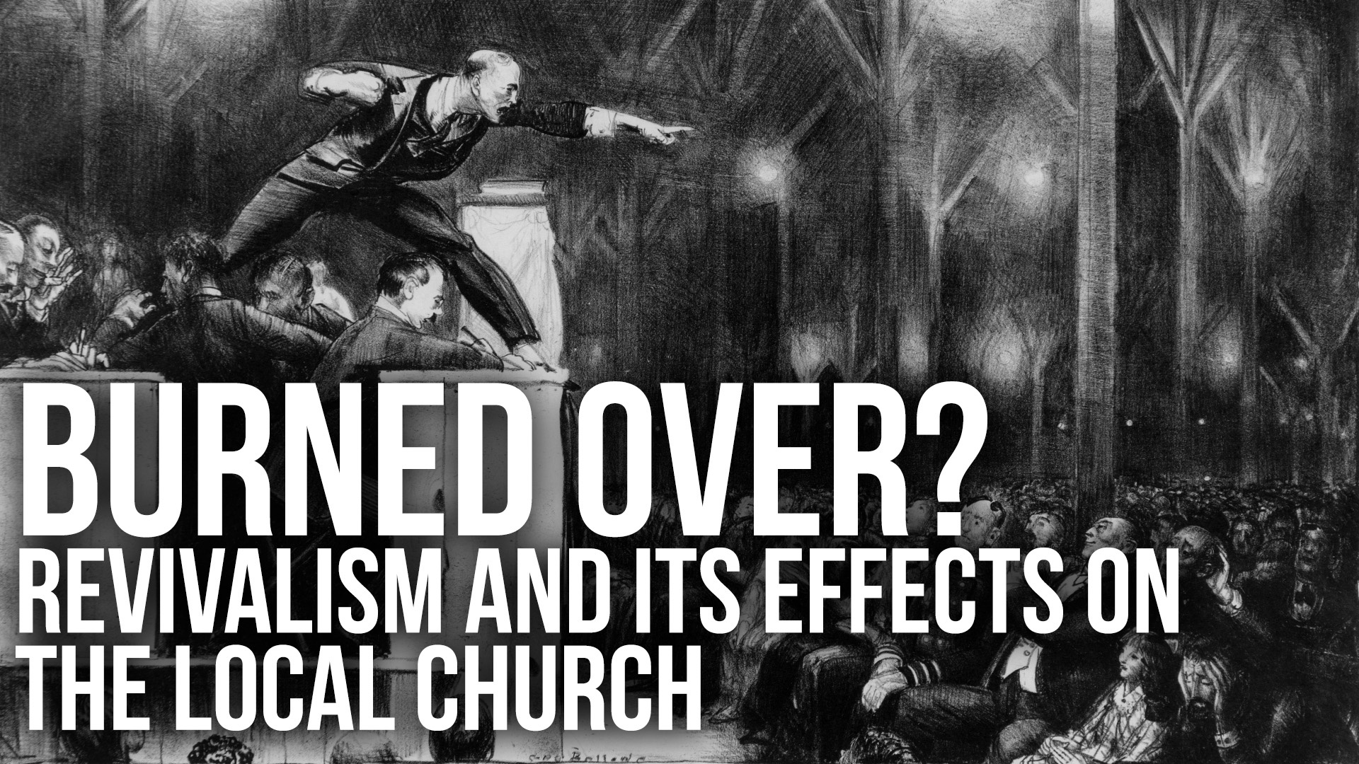 Burned Over? Revivalism And Its Effects On The Local Church